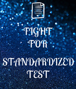 Poster: FIGHT FOR  STANDARDIZED TEST