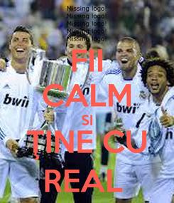 Poster: FII CALM SI ŢINE CU REAL