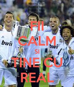 Poster: FII CALM SI TINE CU REAL