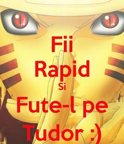Poster: Fii Rapid Si Fute-l pe Tudor :)