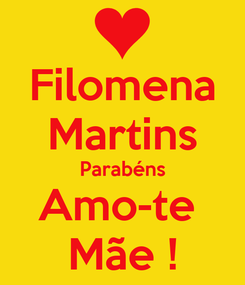Poster: Filomena Martins Parabéns Amo-te  Mãe !