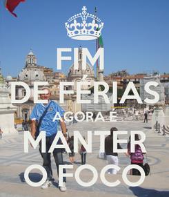 Poster: FIM  DE FÉRIAS AGORA É MANTER O FOCO