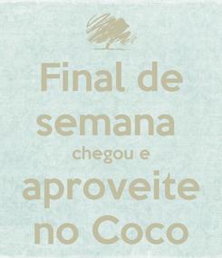 Poster: Final de semana  chegou e aproveite no Coco