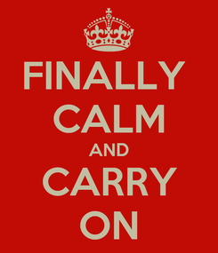 Poster: FINALLY  CALM AND CARRY ON