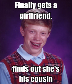 Poster: Finally gets a girlfriend, finds out she's his cousin