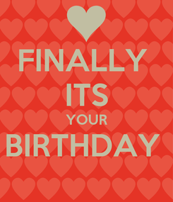 Poster: FINALLY  ITS YOUR BIRTHDAY
