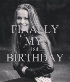 Poster: FINALLY MY  18th BIRTHDAY