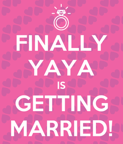 Poster: FINALLY YAYA IS GETTING MARRIED!