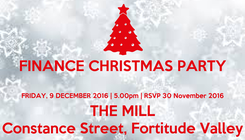 Poster: FINANCE CHRISTMAS PARTY  FRIDAY, 9 DECEMBER 2016   5.00pm   RSVP 30 November 2016 THE MILL Constance Street, Fortitude Valley