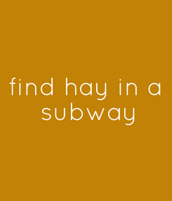 Poster: find hay in a  subway