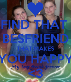 Poster: FIND THAT  BESFRIEND THAT MAKES YOU HAPPY <3