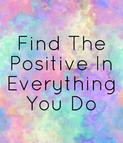 Poster: Find The Positive In Everything You Do