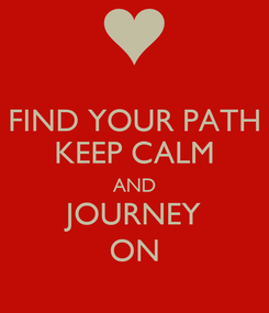 Poster: FIND YOUR PATH KEEP CALM AND JOURNEY ON