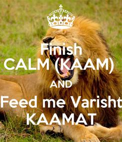 Poster: Finish CALM (KAAM)  AND Feed me Varisht KAAMAT