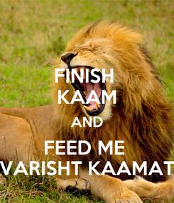Poster: FINISH  KAAM AND FEED ME  VARISHT KAAMAT