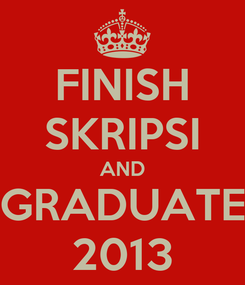 Poster: FINISH SKRIPSI AND GRADUATE 2013