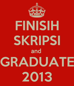 Poster: FINISIH SKRIPSI and  GRADUATE 2013