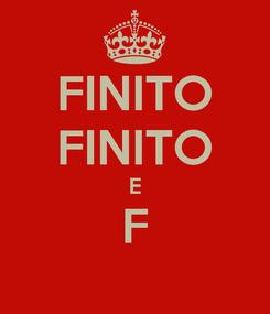 Poster: FINITO FINITO E F