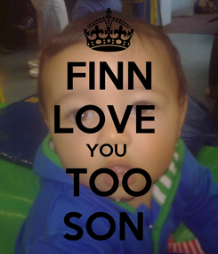 Poster: FINN LOVE  YOU  TOO SON