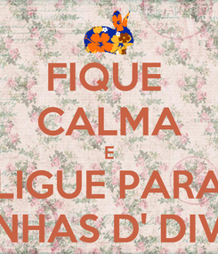 Poster: FIQUE  CALMA E LIGUE PARA UNHAS D' DIVA