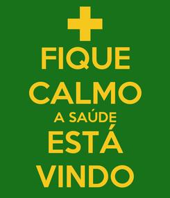 Poster: FIQUE CALMO A SAÚDE ESTÁ VINDO