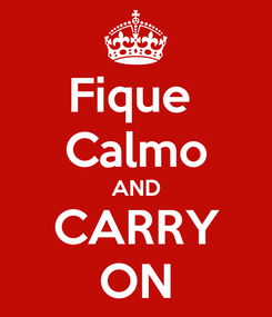 Poster: Fique  Calmo AND CARRY ON