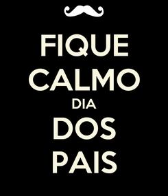 Poster: FIQUE CALMO DIA DOS PAIS