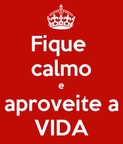 Poster: Fique  calmo e aproveite a VIDA