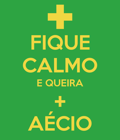 Poster: FIQUE CALMO E QUEIRA + AÉCIO