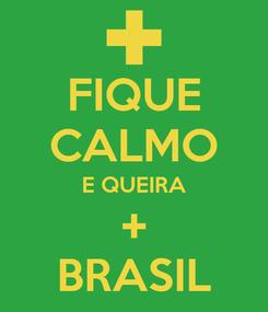 Poster: FIQUE CALMO E QUEIRA + BRASIL