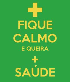 Poster: FIQUE CALMO E QUEIRA + SAÚDE