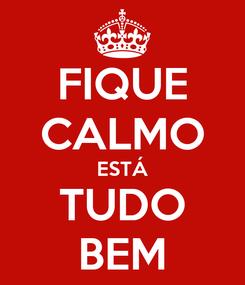 Poster: FIQUE CALMO ESTÁ TUDO BEM