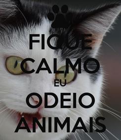 Poster: FIQUE CALMO EU ODEIO ANIMAIS