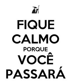 Poster: FIQUE CALMO PORQUE VOCÊ PASSARÁ