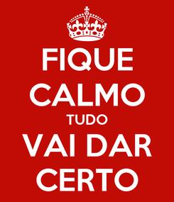 Poster: FIQUE CALMO TUDO VAI DAR CERTO