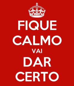 Poster: FIQUE CALMO VAI DAR CERTO