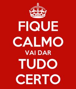 Poster: FIQUE CALMO VAI DAR TUDO CERTO
