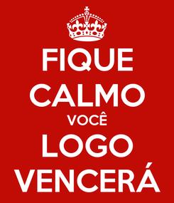 Poster: FIQUE CALMO VOCÊ LOGO VENCERÁ