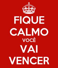 Poster: FIQUE CALMO VOCÊ VAI VENCER