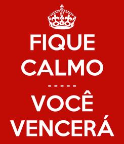 Poster: FIQUE CALMO - - - - - VOCÊ VENCERÁ