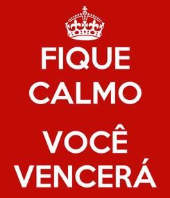 Poster: FIQUE CALMO  VOCÊ VENCERÁ