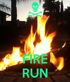 Poster:    FIRE RUN