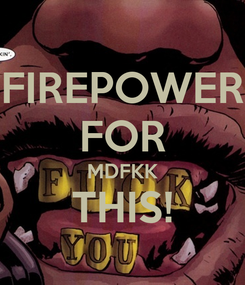 Poster: FIREPOWER FOR MDFKK THIS!