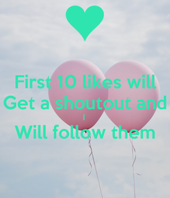 Poster: First 10 likes will Get a shoutout and I  Will follow them