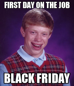 Poster: FIRST DAY ON THE JOB BLACK FRIDAY