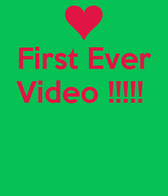 Poster: First Ever Video !!!!!