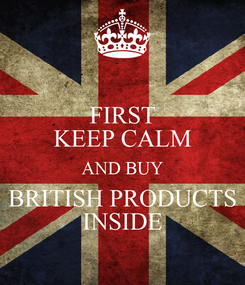 Poster: FIRST KEEP CALM AND BUY BRITISH PRODUCTS INSIDE