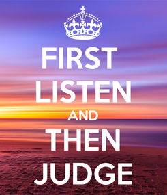 Poster: FIRST  LISTEN AND THEN JUDGE