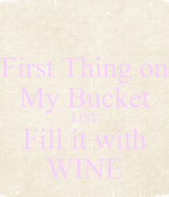 Poster: First Thing on My Bucket LIST Fill it with WINE