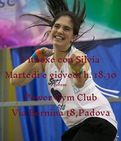 Poster: Fitboxe con Silvia Martedì e giovedì h. 18.30 presso Power Gym Club Via Bernina 18,Padova